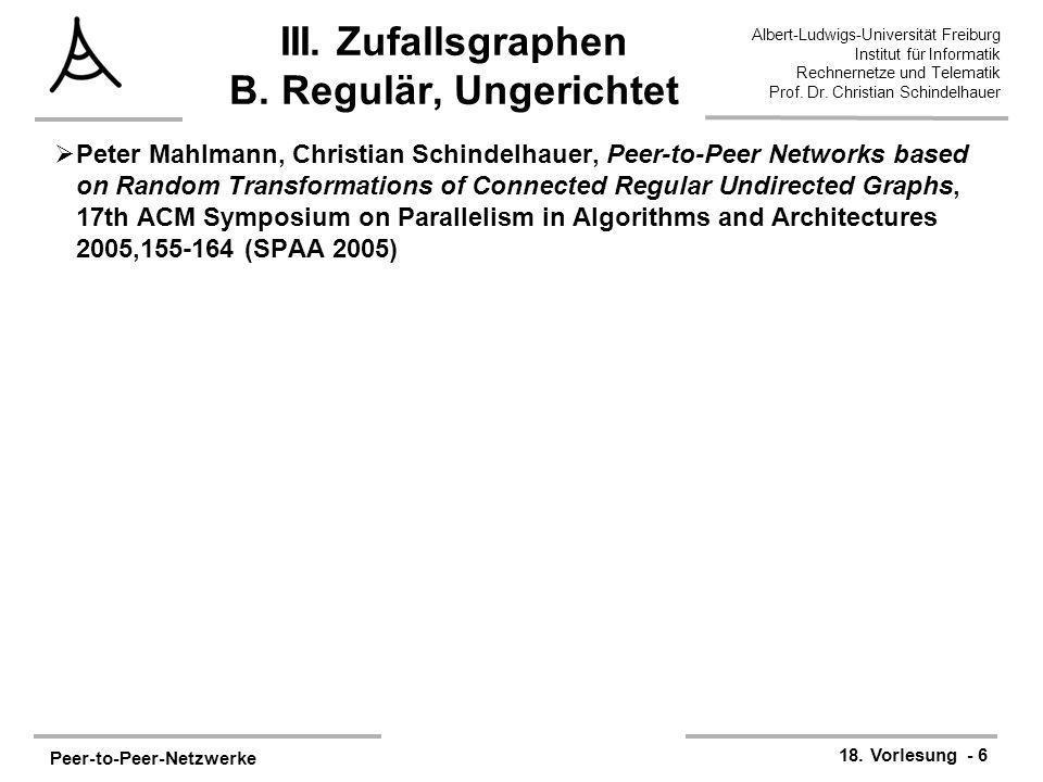 Peer-to-Peer-Netzwerke 18. Vorlesung - 6 Albert-Ludwigs-Universität Freiburg Institut für Informatik Rechnernetze und Telematik Prof. Dr. Christian Sc