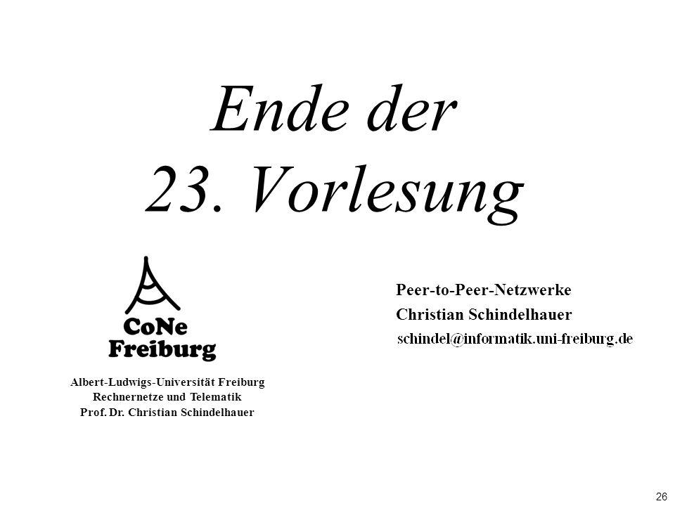 26 Albert-Ludwigs-Universität Freiburg Rechnernetze und Telematik Prof. Dr. Christian Schindelhauer Ende der 23. Vorlesung Peer-to-Peer-Netzwerke Chri