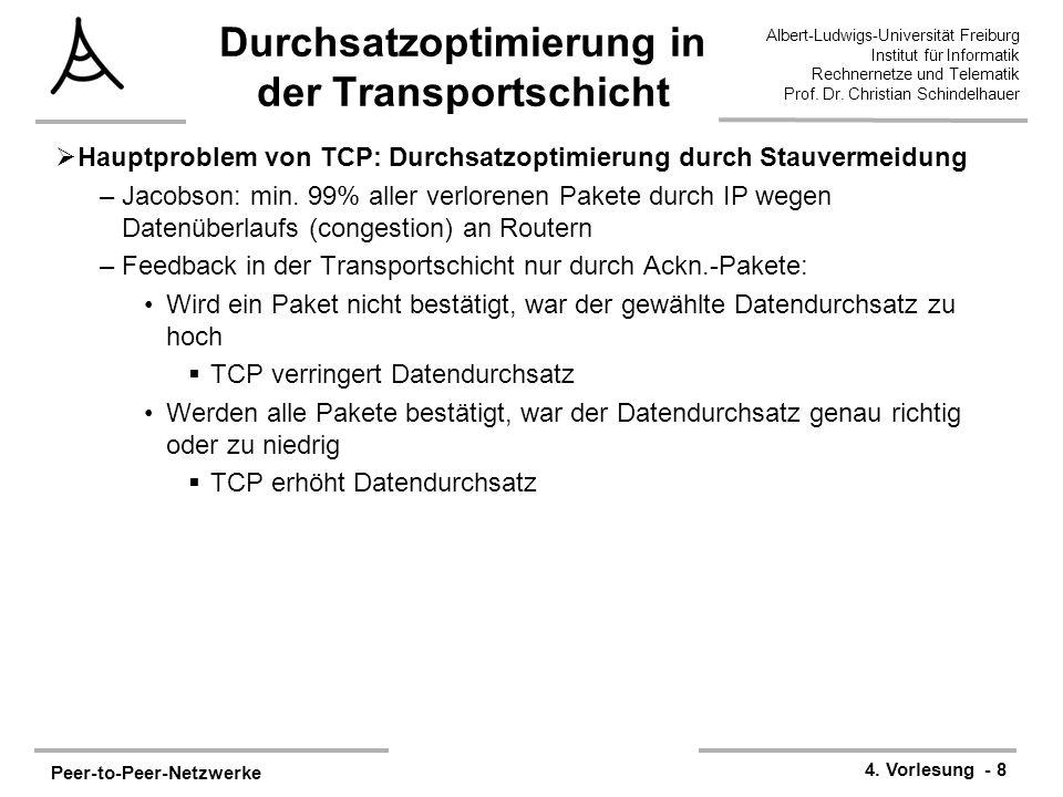 Peer-to-Peer-Netzwerke 4. Vorlesung - 8 Albert-Ludwigs-Universität Freiburg Institut für Informatik Rechnernetze und Telematik Prof. Dr. Christian Sch