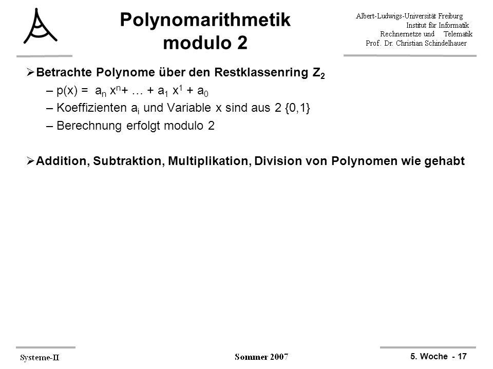 5. Woche - 17 Polynomarithmetik modulo 2  Betrachte Polynome über den Restklassenring Z 2 –p(x) = a n x n + … + a 1 x 1 + a 0 –Koeffizienten a i und