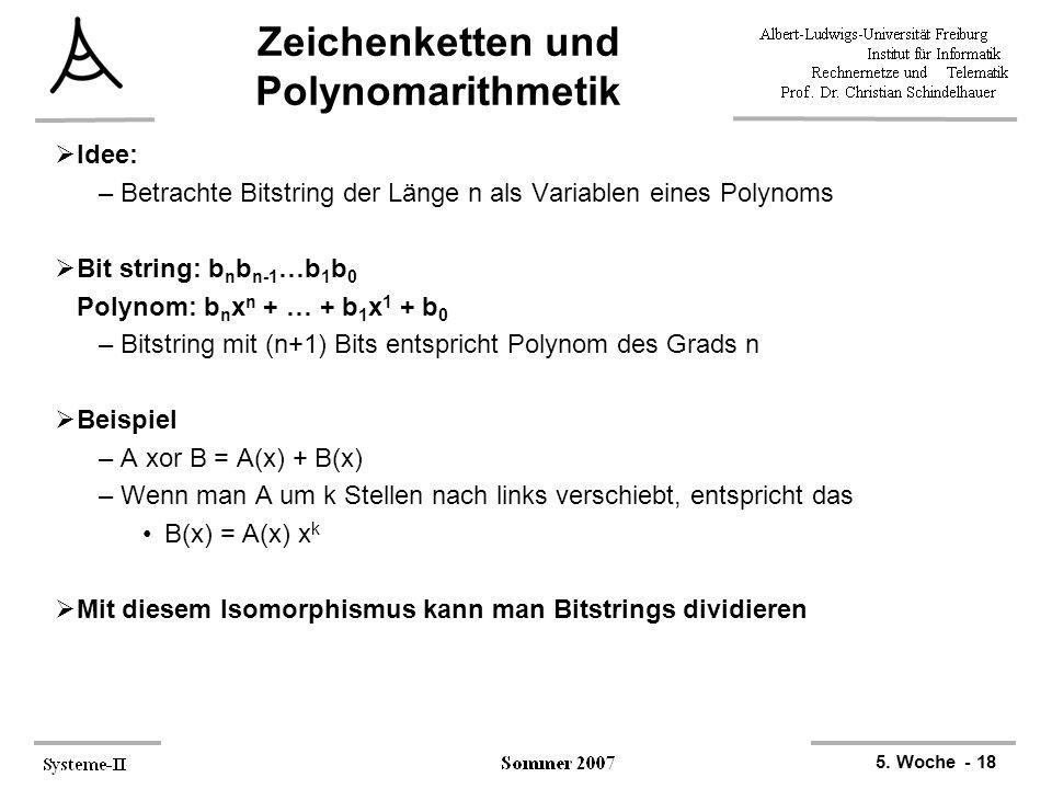 5. Woche - 18 Zeichenketten und Polynomarithmetik  Idee: –Betrachte Bitstring der Länge n als Variablen eines Polynoms  Bit string: b n b n-1 …b 1 b