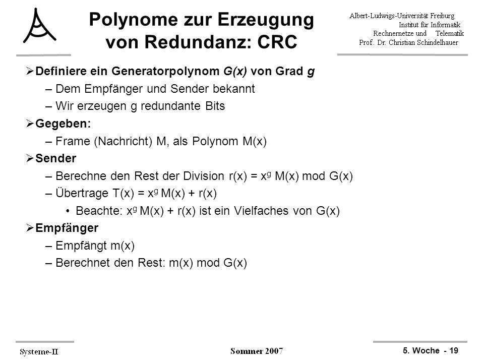 5. Woche - 19 Polynome zur Erzeugung von Redundanz: CRC  Definiere ein Generatorpolynom G(x) von Grad g –Dem Empfänger und Sender bekannt –Wir erzeug