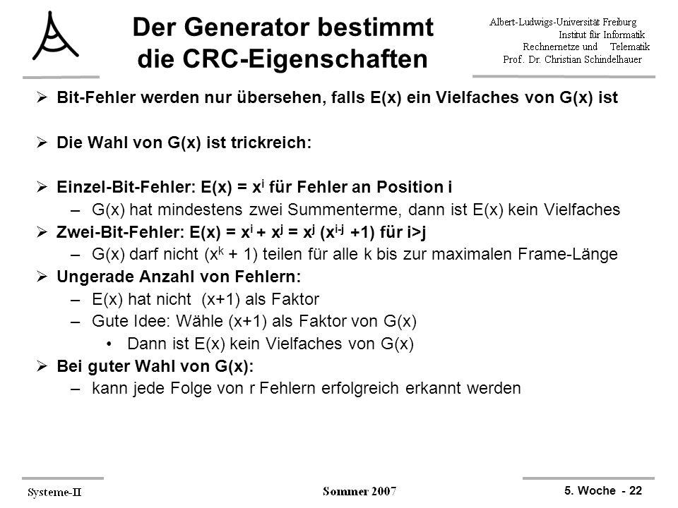 5. Woche - 22 Der Generator bestimmt die CRC-Eigenschaften  Bit-Fehler werden nur übersehen, falls E(x) ein Vielfaches von G(x) ist  Die Wahl von G(