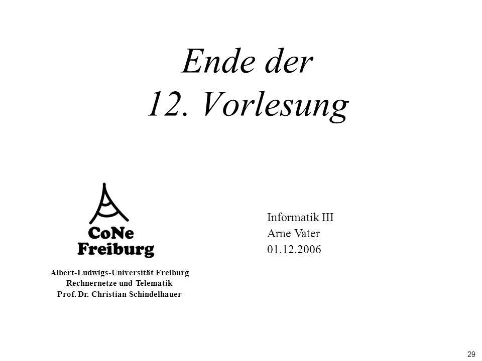 29 Albert-Ludwigs-Universität Freiburg Rechnernetze und Telematik Prof. Dr. Christian Schindelhauer Informatik III Arne Vater 01.12.2006 Ende der 12.