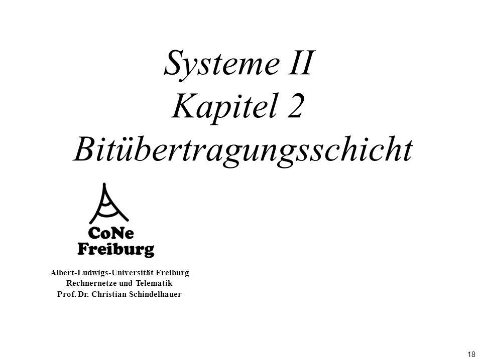 18 Albert-Ludwigs-Universität Freiburg Rechnernetze und Telematik Prof. Dr. Christian Schindelhauer Systeme II Kapitel 2 Bitübertragungsschicht