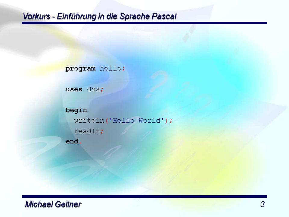 Vorkurs - Einführung in die Sprache Pascal Michael Gellner4 Aufgabe 2: Aufgabe 2: Ein Programm, das - zwei Zahlen entgegen nimmt, - diese addiert und - das Ergebnis ausgibt.