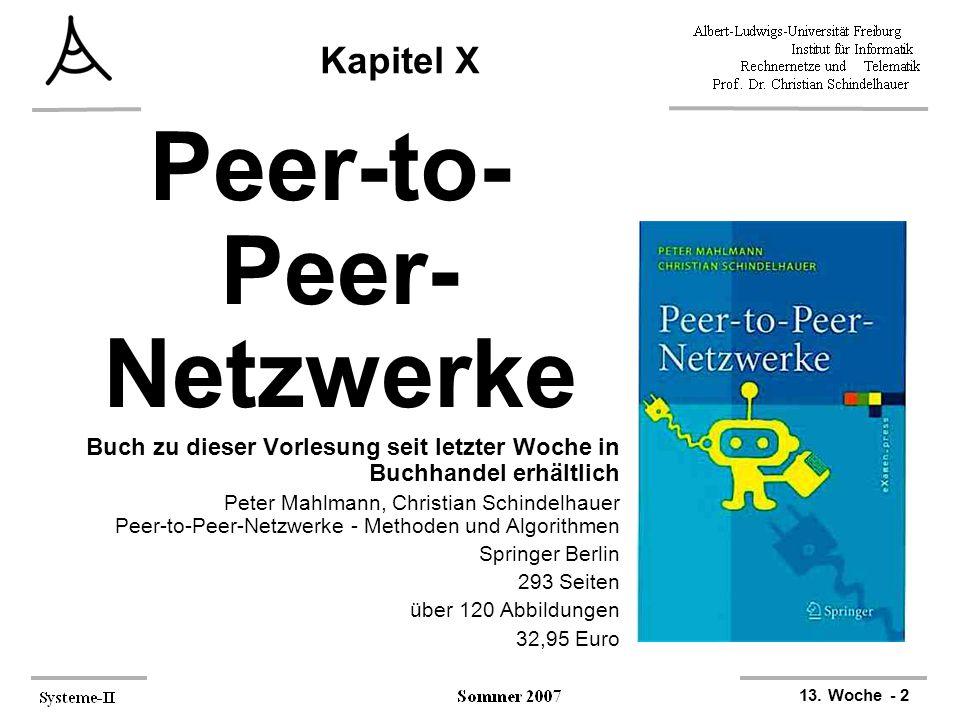 13. Woche - 2 Kapitel X Peer-to- Peer- Netzwerke Buch zu dieser Vorlesung seit letzter Woche in Buchhandel erhältlich Peter Mahlmann, Christian Schind