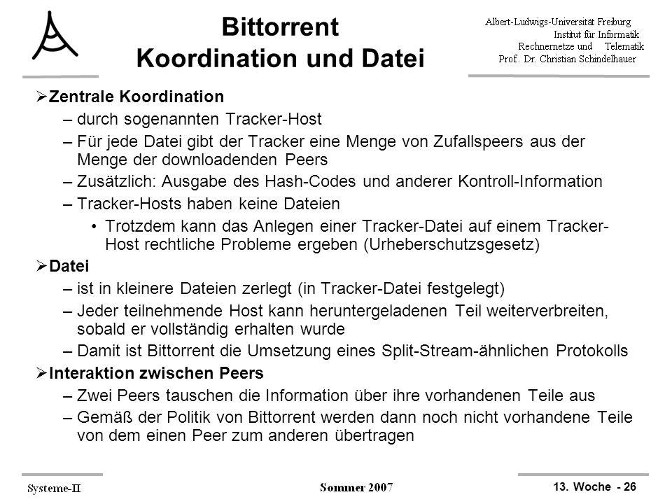 13. Woche - 26 Bittorrent Koordination und Datei  Zentrale Koordination –durch sogenannten Tracker-Host –Für jede Datei gibt der Tracker eine Menge v
