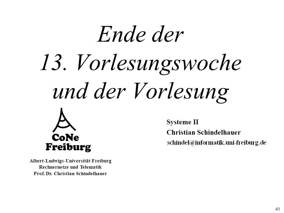 41 Albert-Ludwigs-Universität Freiburg Rechnernetze und Telematik Prof. Dr. Christian Schindelhauer Ende der 13. Vorlesungswoche und der Vorlesung Sys