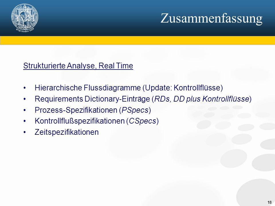 18 Zusammenfassung Strukturierte Analyse, Real Time Hierarchische Flussdiagramme (Update: Kontrollflüsse) Requirements Dictionary-Einträge (RDs, DD pl