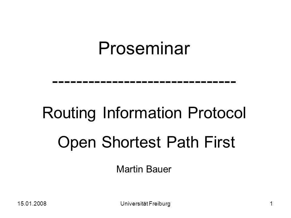 Gliederung Grundlagen Router Information Protocol (RIP) –Bellman-Gleichung –Bellman-Ford-Algorithmus –Spezifikation –Count-to-Infinity Open Shortest Path First (OSPF) –Dijkstra Algorithmus –Spezifikation Zusammenfassung 15.01.20082Universität Freiburg