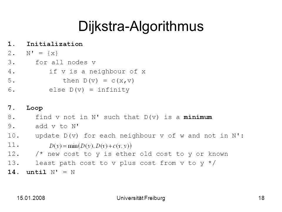 Dijkstra-Algorithmus 1.Initialization 2.N' = {x} 3.for all nodes v 4.if v is a neighbour of x 5.then D(v) = c(x,v) 6.else D(v) = infinity 7.Loop 8.fin