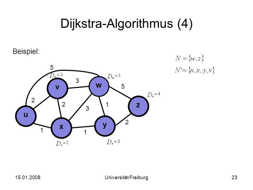 Dijkstra-Algorithmus (4) Beispiel: 15.01.200823Universität Freiburg u x v 3 2 1 y w z 2 3 1 2 1 5 5