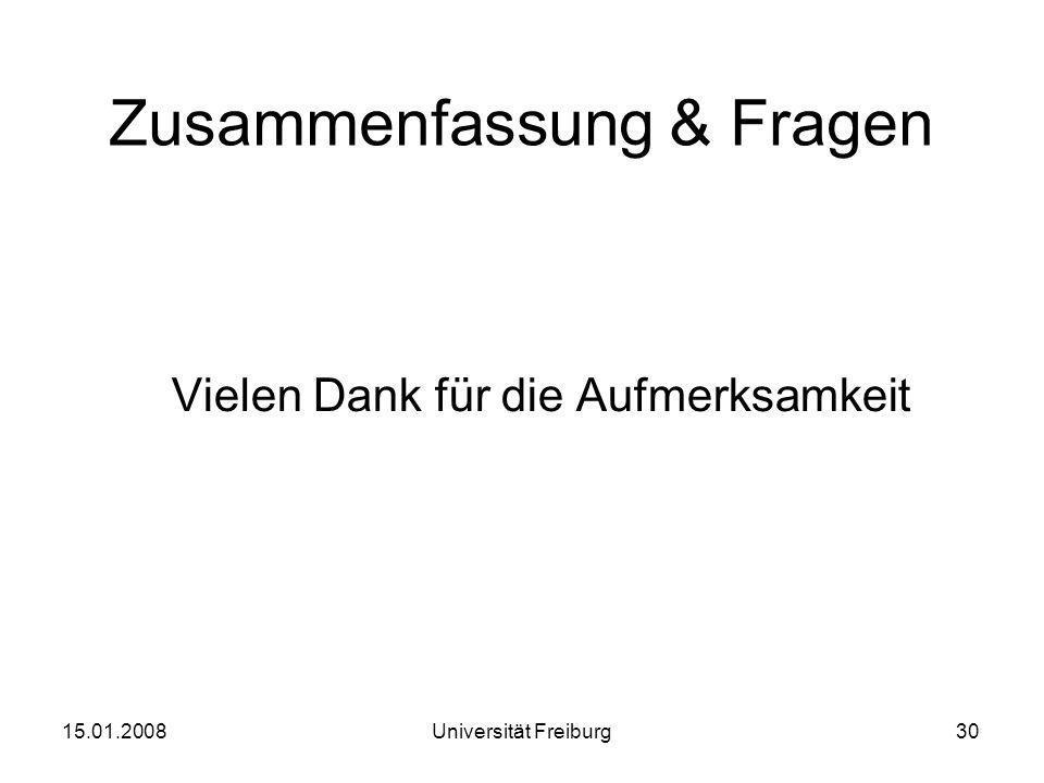 Zusammenfassung & Fragen Vielen Dank für die Aufmerksamkeit 15.01.200830Universität Freiburg