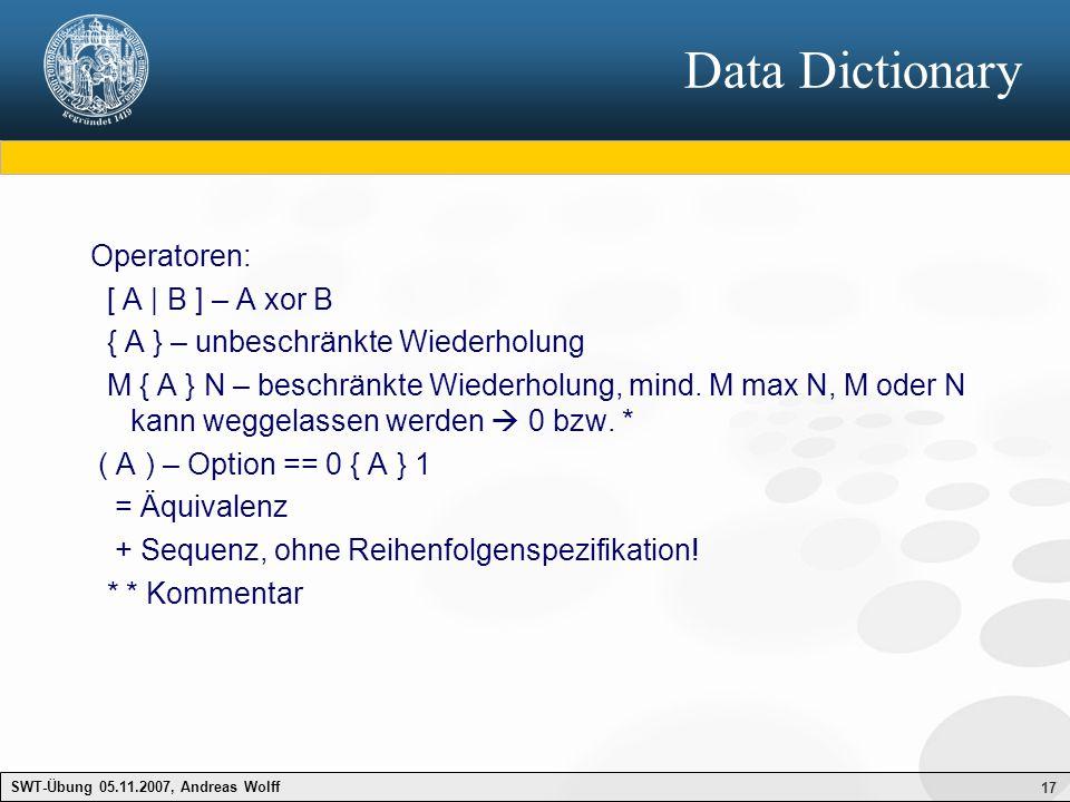 17 Data Dictionary Operatoren: [ A | B ] – A xor B { A } – unbeschränkte Wiederholung M { A } N – beschränkte Wiederholung, mind. M max N, M oder N ka
