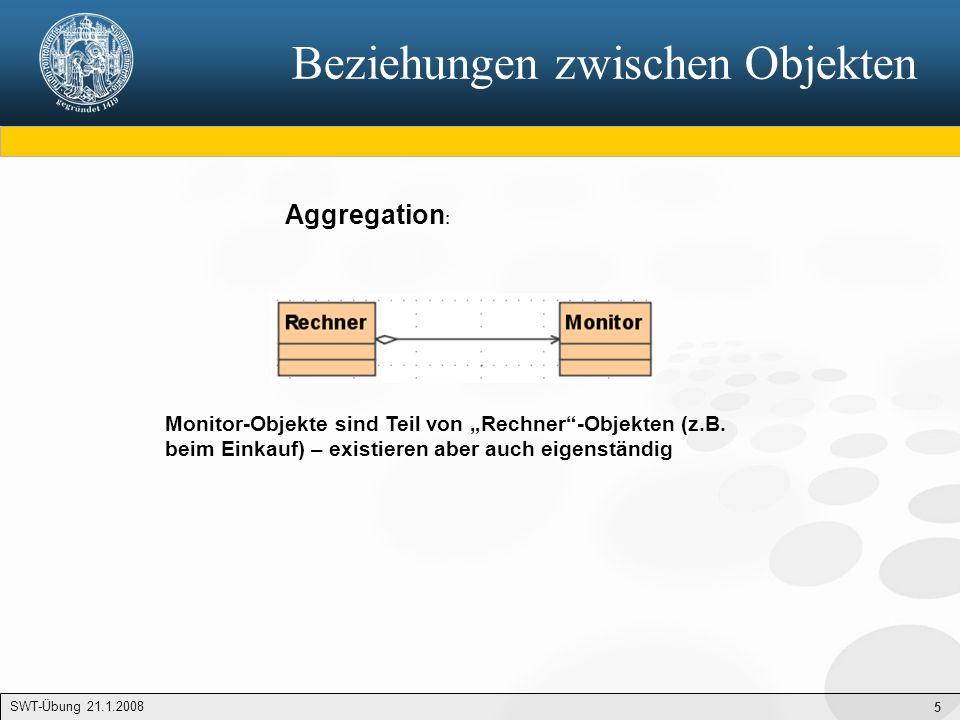 """5 Beziehungen zwischen Objekten Aggregation : Monitor-Objekte sind Teil von """"Rechner""""-Objekten (z.B. beim Einkauf) – existieren aber auch eigenständig"""