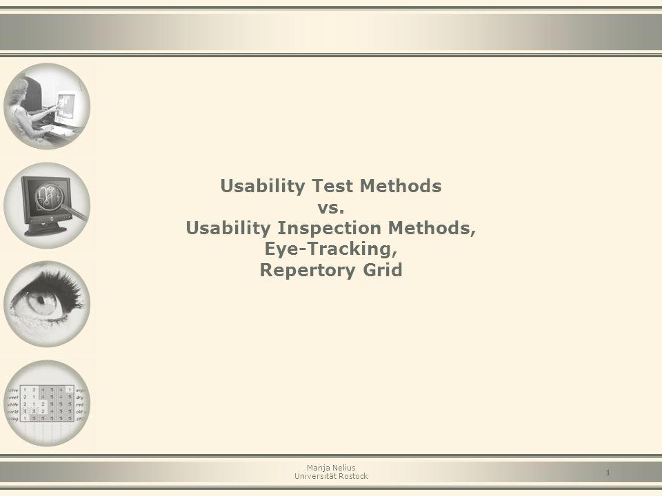 Manja Nelius Universität Rostock 1 Usability Test Methods vs. Usability Inspection Methods, Eye-Tracking, Repertory Grid