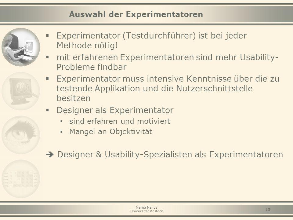 Manja Nelius Universität Rostock 13 Auswahl der Experimentatoren  Experimentator (Testdurchführer) ist bei jeder Methode nötig!  mit erfahrenen Expe