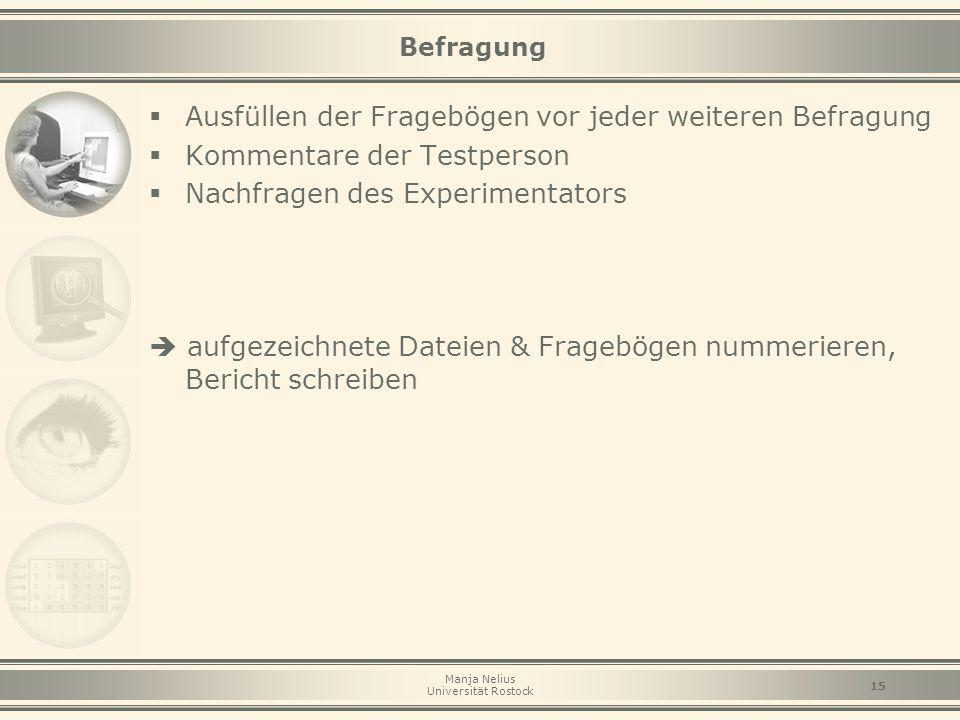 Manja Nelius Universität Rostock 15 Befragung  Ausfüllen der Fragebögen vor jeder weiteren Befragung  Kommentare der Testperson  Nachfragen des Exp