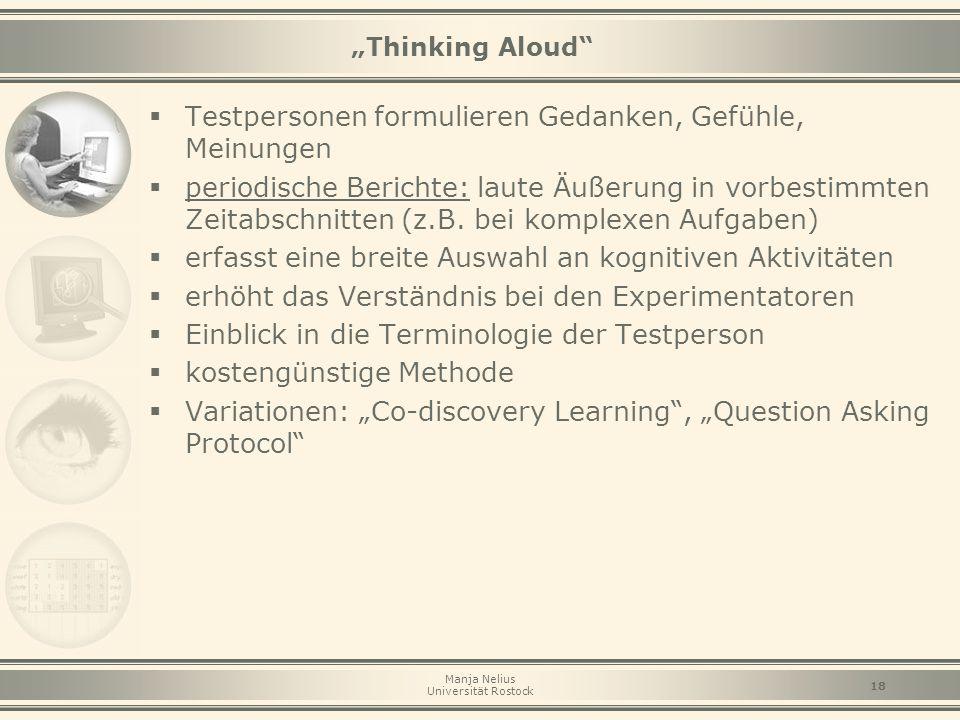 """Manja Nelius Universität Rostock 18 """"Thinking Aloud""""  Testpersonen formulieren Gedanken, Gefühle, Meinungen  periodische Berichte: laute Äußerung in"""
