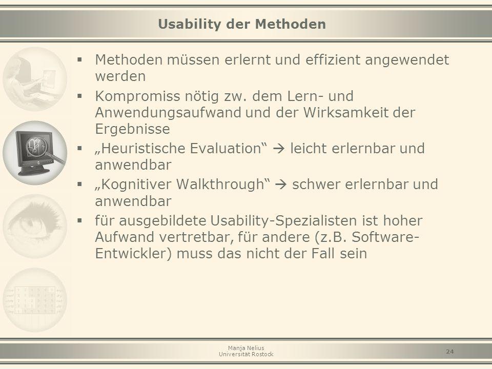 Manja Nelius Universität Rostock 24 Usability der Methoden  Methoden müssen erlernt und effizient angewendet werden  Kompromiss nötig zw. dem Lern-
