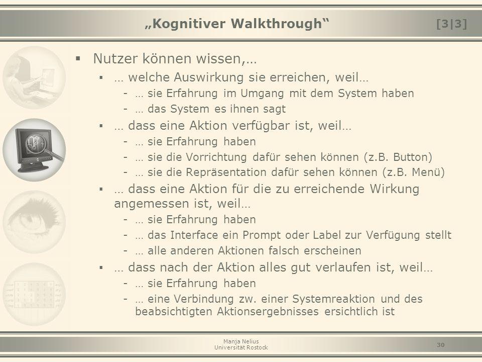 """Manja Nelius Universität Rostock 30 """"Kognitiver Walkthrough""""  Nutzer können wissen,… ▪ … welche Auswirkung sie erreichen, weil… -… sie Erfahrung im U"""