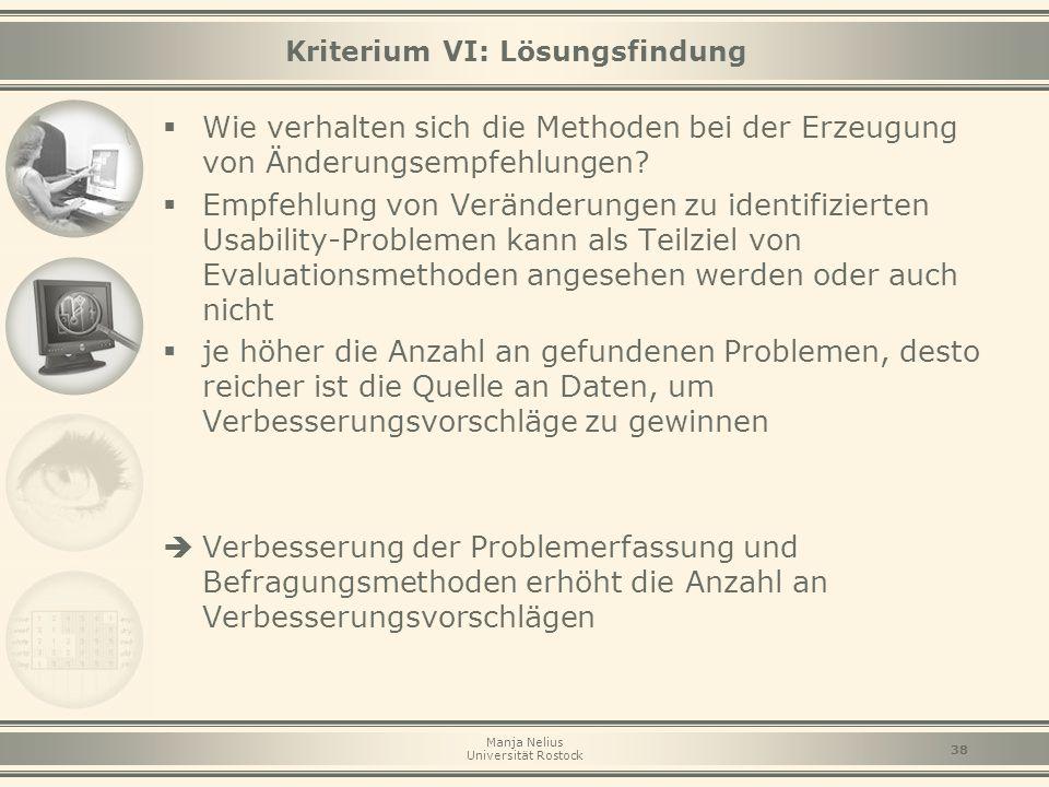 Manja Nelius Universität Rostock 38 Kriterium VI: Lösungsfindung  Wie verhalten sich die Methoden bei der Erzeugung von Änderungsempfehlungen?  Empf