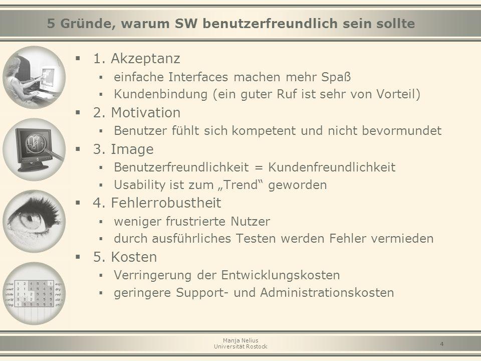 Manja Nelius Universität Rostock 4 5 Gründe, warum SW benutzerfreundlich sein sollte  1. Akzeptanz ▪ einfache Interfaces machen mehr Spaß ▪ Kundenbin