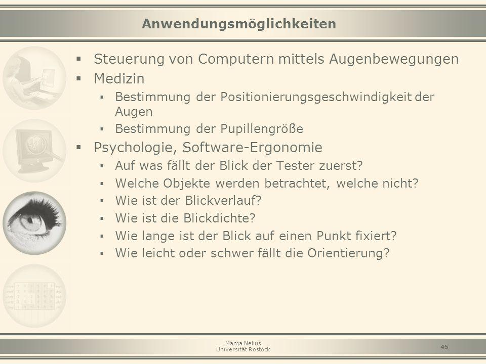 Manja Nelius Universität Rostock 45 Anwendungsmöglichkeiten  Steuerung von Computern mittels Augenbewegungen  Medizin ▪ Bestimmung der Positionierun