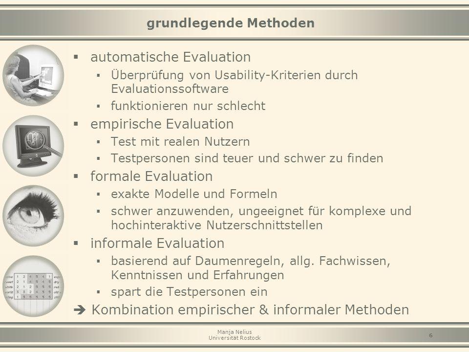 Manja Nelius Universität Rostock 6 grundlegende Methoden  automatische Evaluation ▪ Überprüfung von Usability-Kriterien durch Evaluationssoftware ▪ f