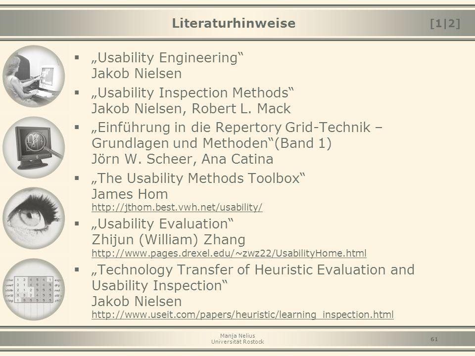 "Manja Nelius Universität Rostock 61 Literaturhinweise  ""Usability Engineering"" Jakob Nielsen  ""Usability Inspection Methods"" Jakob Nielsen, Robert L"