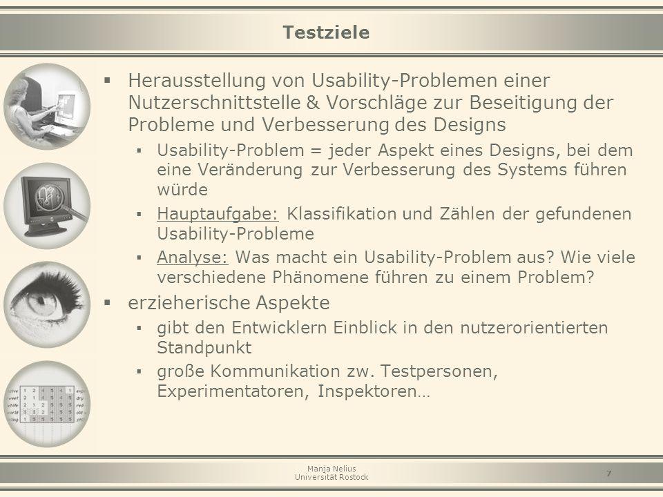 Manja Nelius Universität Rostock 7 Testziele  Herausstellung von Usability-Problemen einer Nutzerschnittstelle & Vorschläge zur Beseitigung der Probl