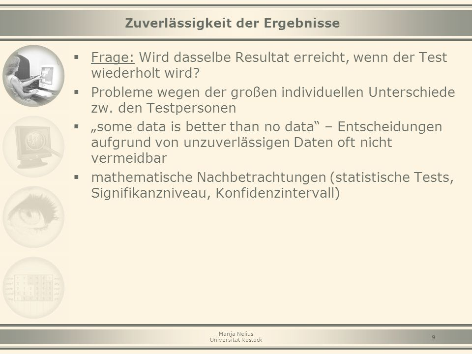 Manja Nelius Universität Rostock 9 Zuverlässigkeit der Ergebnisse  Frage: Wird dasselbe Resultat erreicht, wenn der Test wiederholt wird?  Probleme