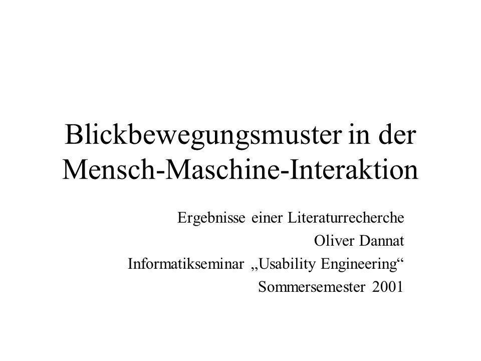 """Blickbewegungsmuster in der Mensch-Maschine-Interaktion Ergebnisse einer Literaturrecherche Oliver Dannat Informatikseminar """"Usability Engineering Sommersemester 2001"""