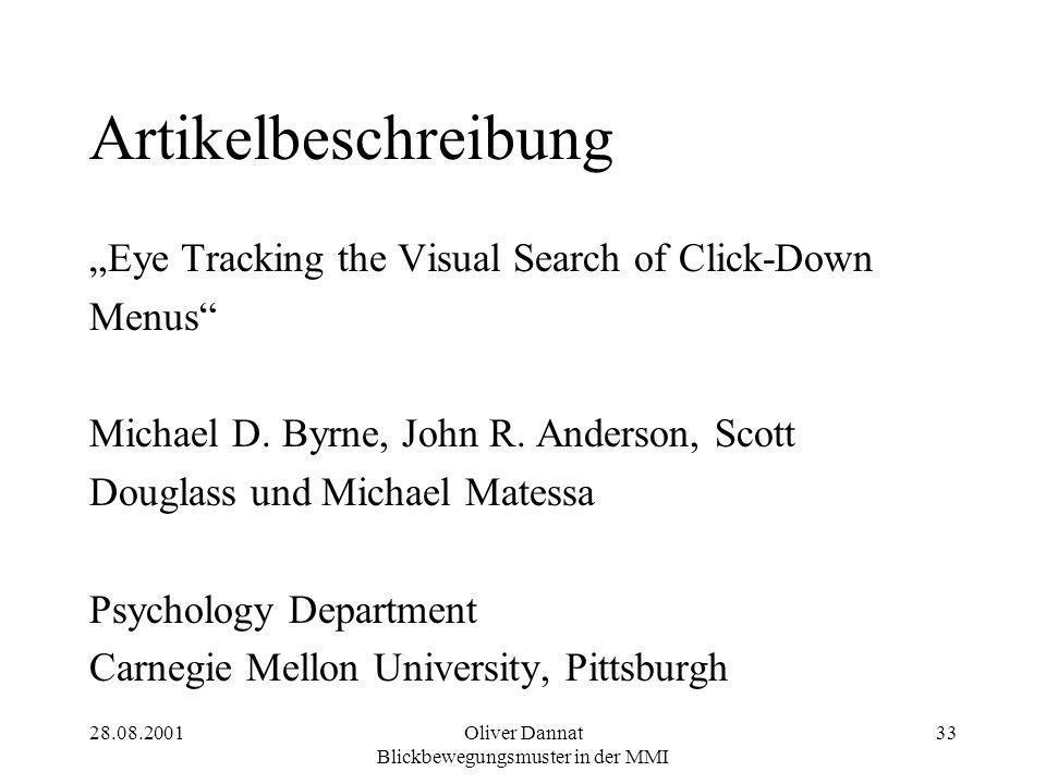 "28.08.2001Oliver Dannat Blickbewegungsmuster in der MMI 33 Artikelbeschreibung ""Eye Tracking the Visual Search of Click-Down Menus"" Michael D. Byrne,"