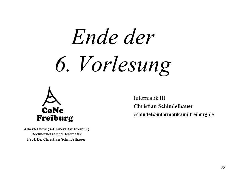 22 Albert-Ludwigs-Universität Freiburg Rechnernetze und Telematik Prof. Dr. Christian Schindelhauer Ende der 6. Vorlesung Informatik III Christian Sch