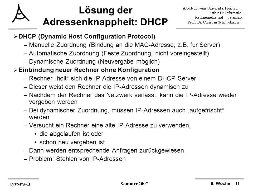 9. Woche - 11 Lösung der Adressenknappheit: DHCP  DHCP (Dynamic Host Configuration Protocol) –Manuelle Zuordnung (Bindung an die MAC-Adresse, z.B. fü