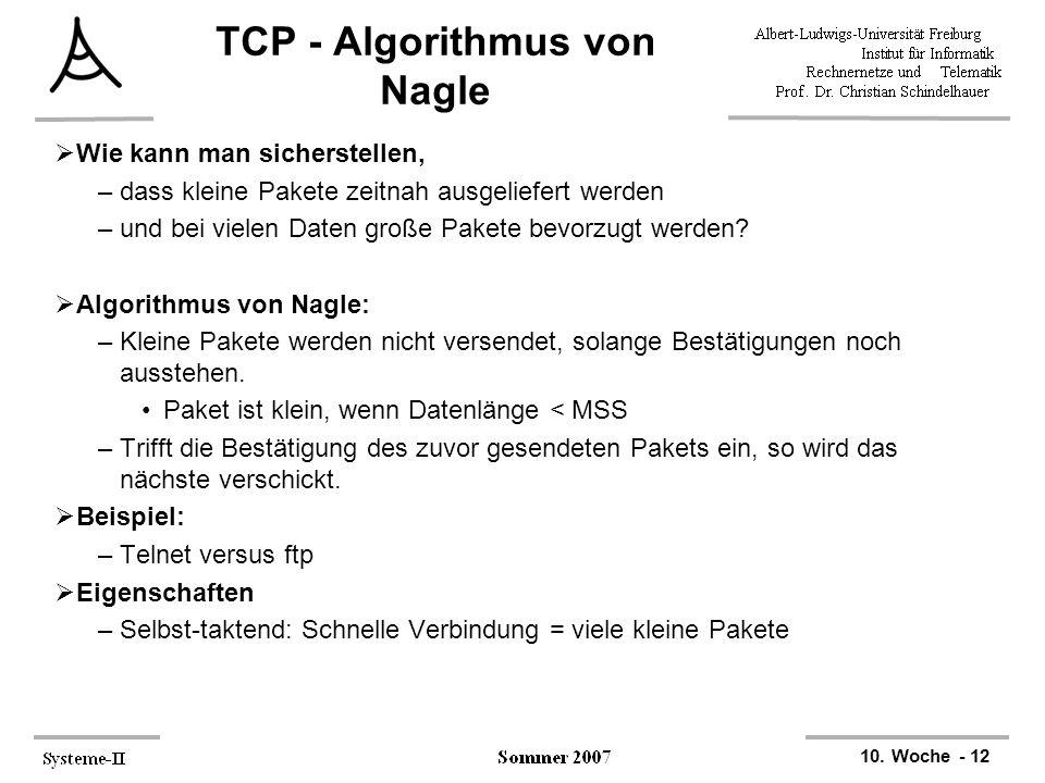 10. Woche - 12 TCP - Algorithmus von Nagle  Wie kann man sicherstellen, –dass kleine Pakete zeitnah ausgeliefert werden –und bei vielen Daten große P