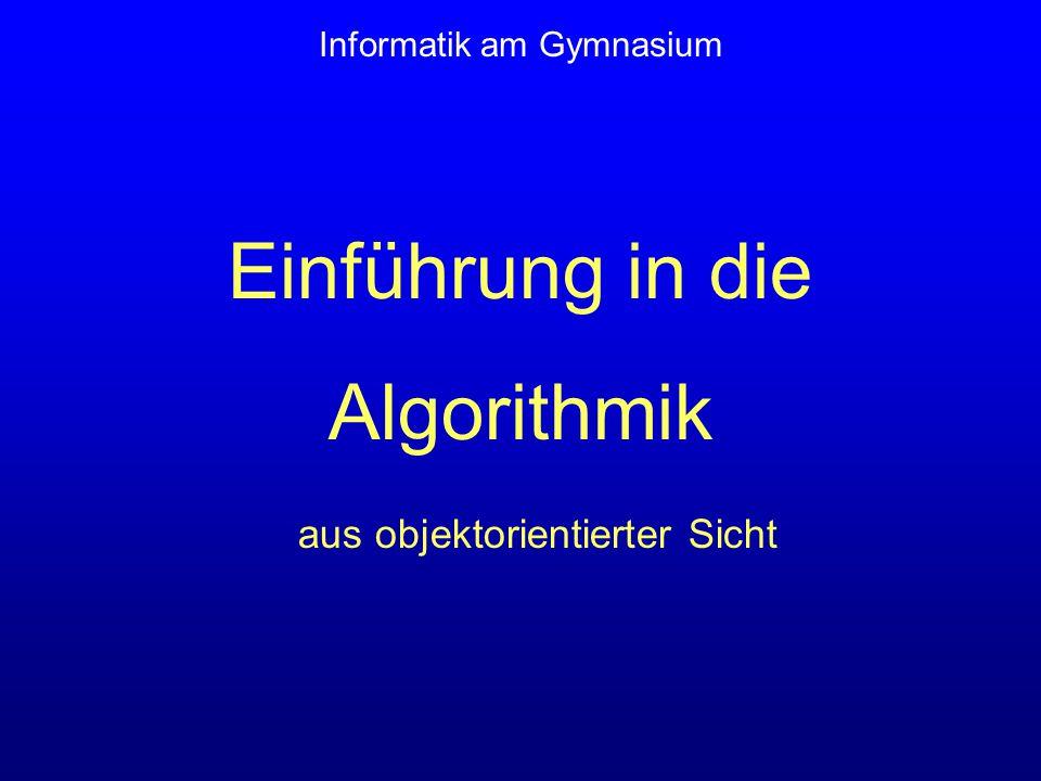 Einführung in die Algorithmik Informatik am Gymnasium aus objektorientierter Sicht