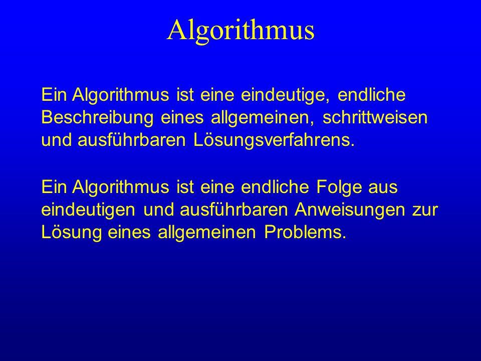 Algorithmus Ein Algorithmus ist eine eindeutige, endliche Beschreibung eines allgemeinen, schrittweisen und ausführbaren Lösungsverfahrens. Ein Algori