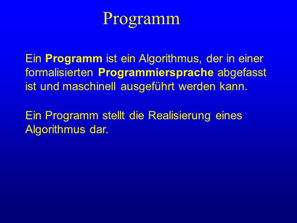 Programm Ein Programm ist ein Algorithmus, der in einer formalisierten Programmiersprache abgefasst ist und maschinell ausgeführt werden kann. Ein Pro