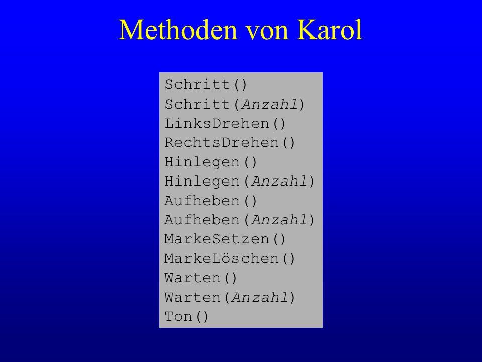 Methoden von Karol Schritt() Schritt(Anzahl) LinksDrehen() RechtsDrehen() Hinlegen() Hinlegen(Anzahl) Aufheben() Aufheben(Anzahl) MarkeSetzen() MarkeL