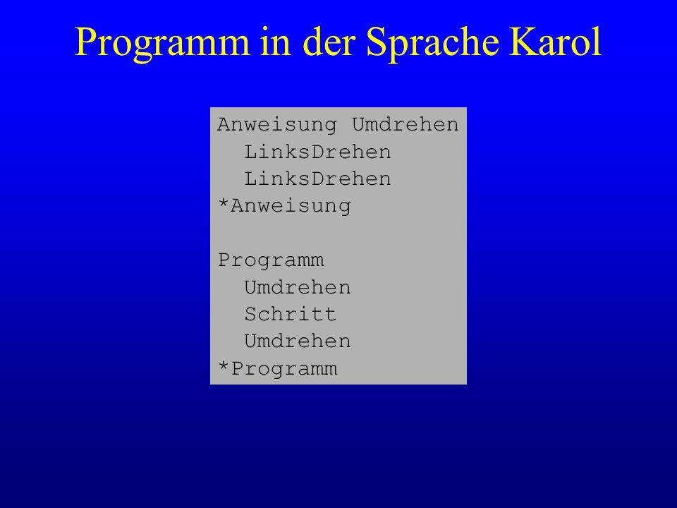 Programm in der Sprache Karol Anweisung Umdrehen LinksDrehen *Anweisung Programm Umdrehen Schritt Umdrehen *Programm