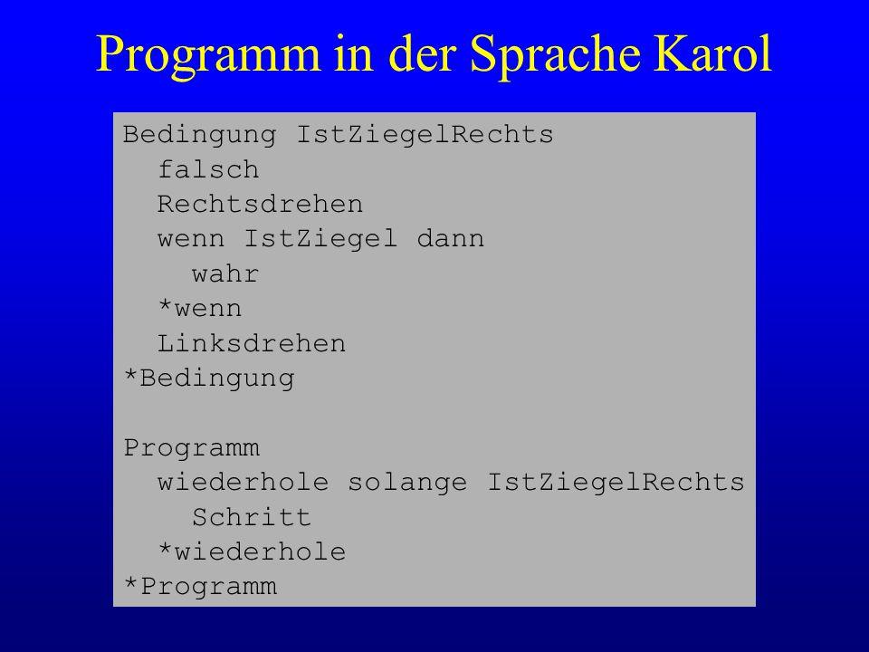Programm in der Sprache Karol Bedingung IstZiegelRechts falsch Rechtsdrehen wenn IstZiegel dann wahr *wenn Linksdrehen *Bedingung Programm wiederhole