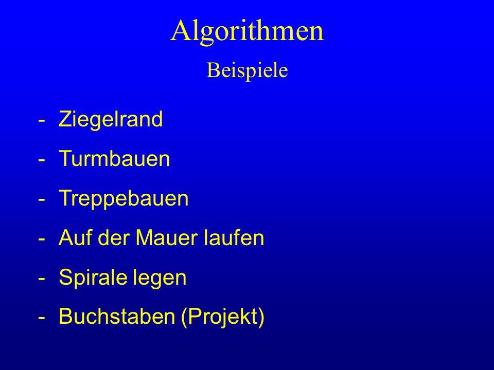 Algorithmen Beispiele -Ziegelrand -Turmbauen -Treppebauen -Auf der Mauer laufen -Spirale legen -Buchstaben (Projekt)