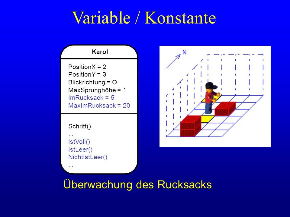 Karol PositionX = 2 PositionY = 3 Blickrichtung = O MaxSprunghöhe = 1 ImRucksack = 5 MaxImRucksack = 20 Schritt()... IstVoll() IstLeer() NichtIstLeer(
