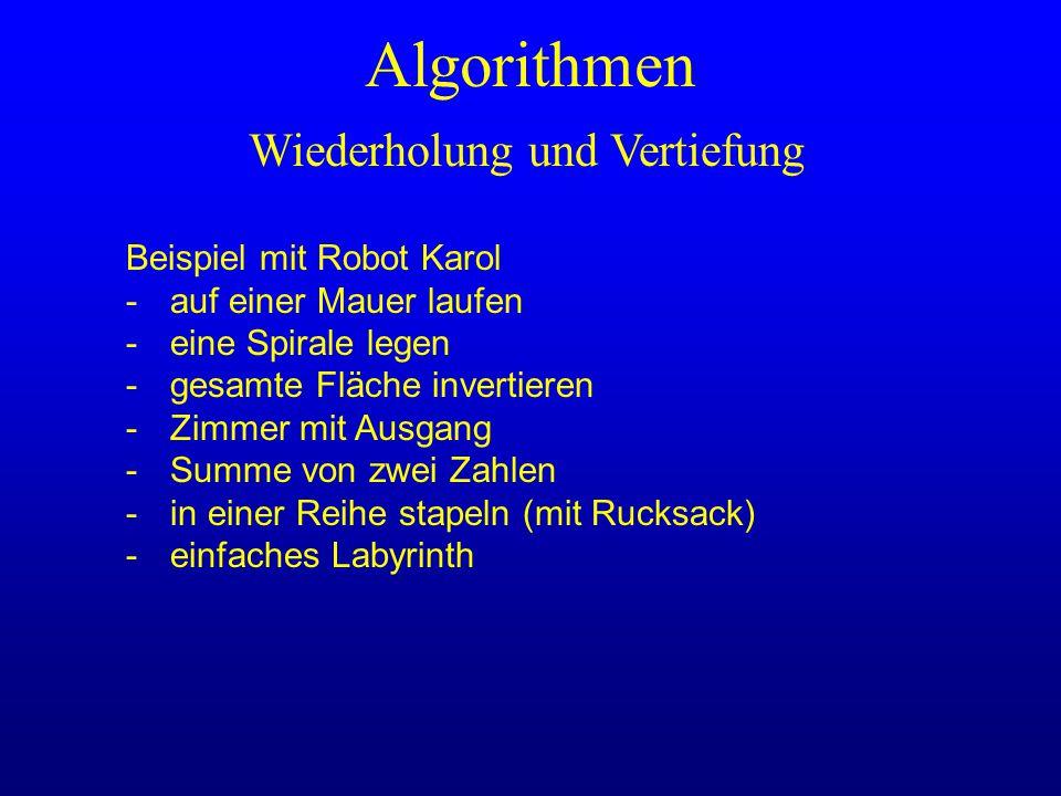 Algorithmen Wiederholung und Vertiefung Beispiel mit Robot Karol -auf einer Mauer laufen -eine Spirale legen -gesamte Fläche invertieren -Zimmer mit A