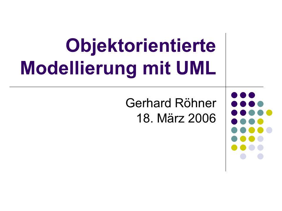 Objektorientierte Modellierung mit UML Gerhard Röhner 18. März 2006