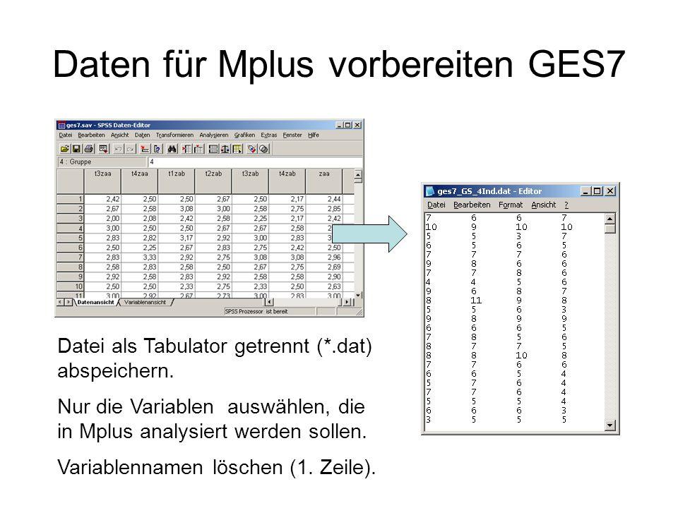 Daten für Mplus vorbereiten GES7 Datei als Tabulator getrennt (*.dat) abspeichern.