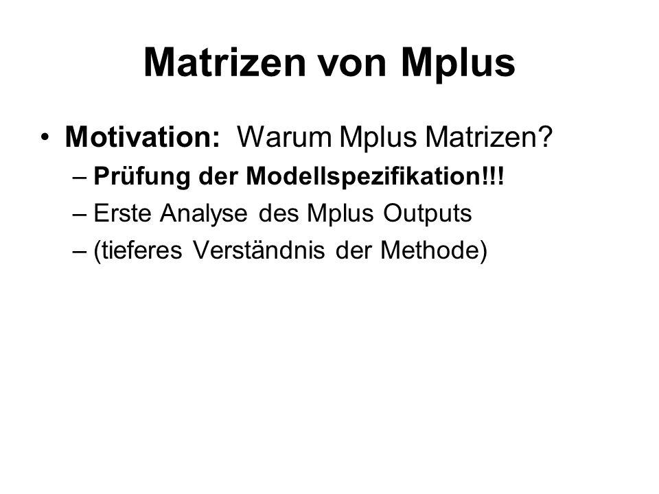 Matrizen von Mplus Motivation: Warum Mplus Matrizen.